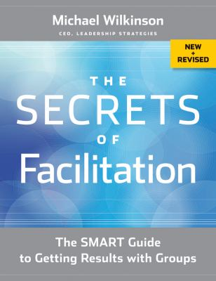 Secrets of Facilitation The Smart Guide to Getting Results with Groups 2nd 2012 (Revised) edition cover