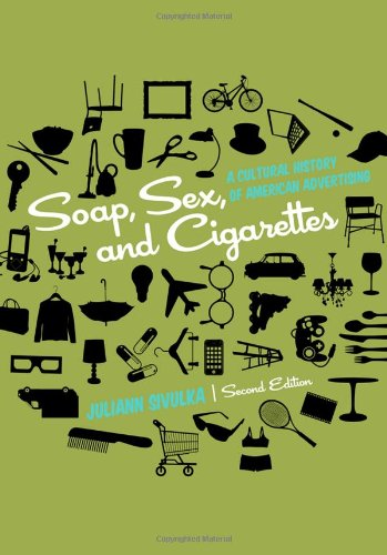 Soap, Sex, and Cigarettes A Cultural History of American Advertising 2nd 2012 edition cover