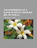 The Experience of a Slave in South Carolina [Ed. by W.M.S.].  0 edition cover