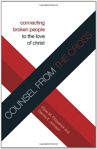 Counsel from the Cross Connecting Broken People to the Love of Christ N/A edition cover