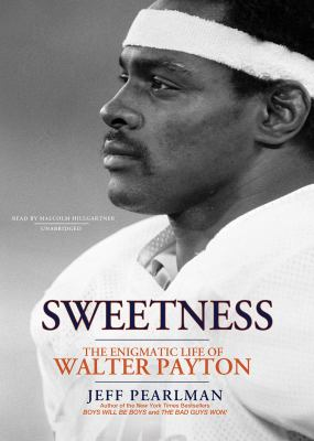 Sweetness: The Enigmatic Life of Walter Payton Library Edition  2011 edition cover