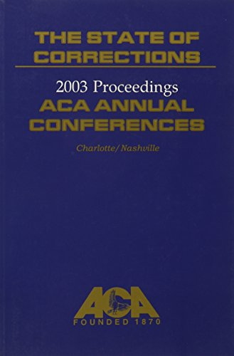 State of Corrections Proceedings American Correctional Association Annual Conferences 2003 Charlotte/Nashville  2004 9781569912133 Front Cover