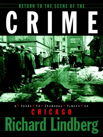 Return to the Scene of the Crime A Guide to Infamous Places in Chicago  1999 9781581820133 Front Cover