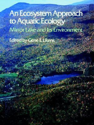 Ecosystem Approach to Aquatic Ecology : Mirror Lake and Its Environment  1985 9781932846133 Front Cover