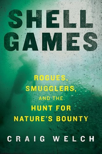 Shell Games Rogues, Smugglers, and the Hunt for Nature's Bounty  2010 9780061537134 Front Cover