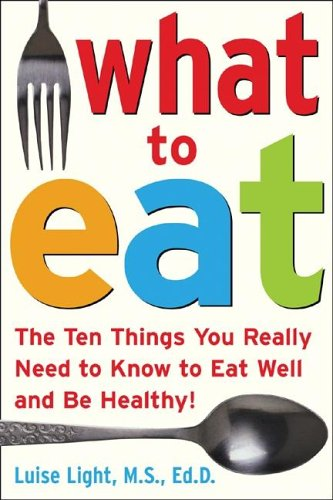 What to Eat The Ten Things You Really Need to Know to Eat Well and Be Healthy  2006 9780071453134 Front Cover