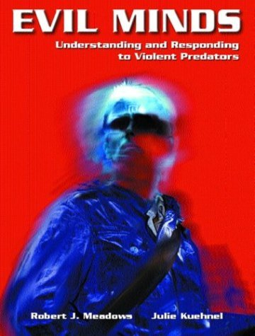 Evil Minds Understanding and Responding to Violent Predators  2005 edition cover