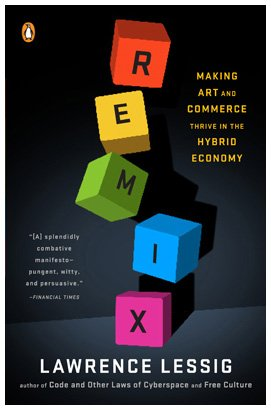 Remix Making Art and Commerce Thrive in the Hybrid Economy  2009 edition cover