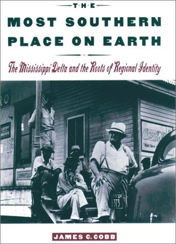 Most Southern Place on Earth The Mississippi Delta and the Roots of Regional Identity Reprint edition cover