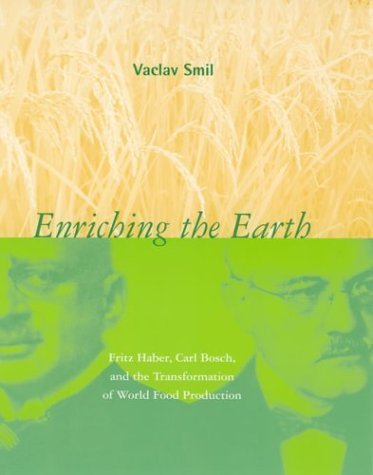 Enriching the Earth Fritz Haber, Carl Bosch, and the Transformation of World Food Production  2004 edition cover