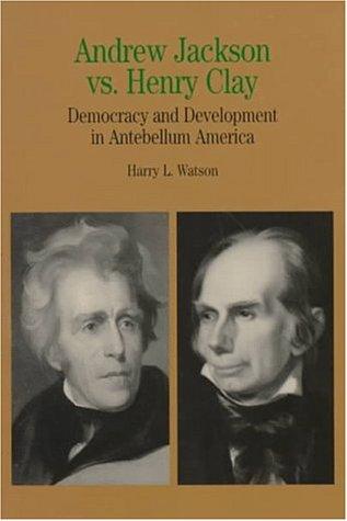 Andrew Jackson vs. Henry Clay Democracy and Development in Antebellum America  1998 edition cover
