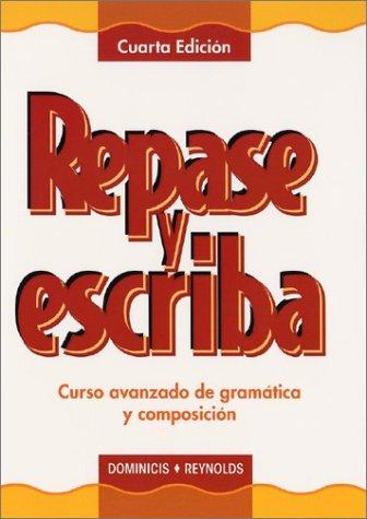 Repase y Escriba Curso Avanzado de Gramatica y Composicion 4th 2003 (Revised) 9780471202134 Front Cover