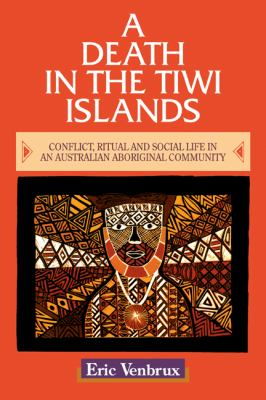 Death in the Tiwi Islands Conflict, Ritual and Social Life in an Australian Aboriginal Community N/A 9780521479134 Front Cover