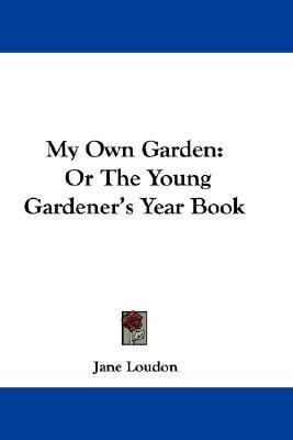 My Own Garden : Or the Young Gardener's Year Book N/A 9780548382134 Front Cover