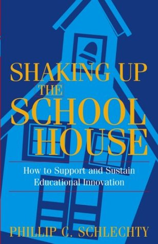 Shaking up the Schoolhouse How to Support and Sustain Educational Innovation  2000 9780787972134 Front Cover