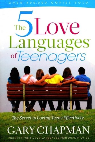 5 Love Languages of Teenagers The Secret to Loving Teens Effectively  2010 9780802473134 Front Cover