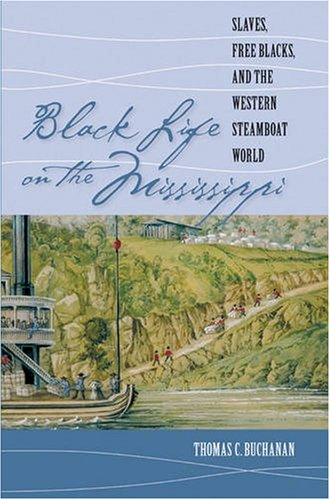 Black Life on the Mississippi Slaves, Free Blacks, and the Western Steamboat World  2007 edition cover