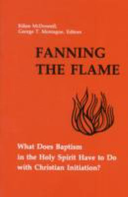 Fanning the Flame What Does Baptism in the Holy Spirit Have to Do with Christian Initiation? N/A 9780814650134 Front Cover