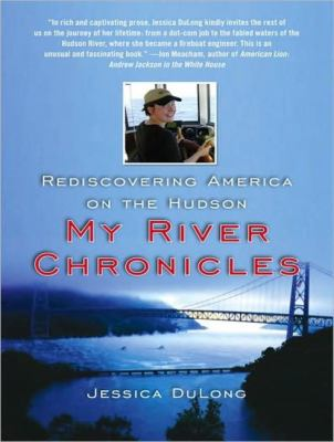My River Chronicles: Rediscovering America on the Hudson  2009 9781400164134 Front Cover