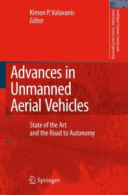 Advances in Unmanned Aerial Vehicles State of the Art and the Road to Autonomy  2007 9781402061134 Front Cover
