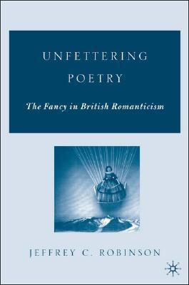 Unfettering Poetry The Fancy in British Romanticism  2006 (Annotated) 9781403965134 Front Cover