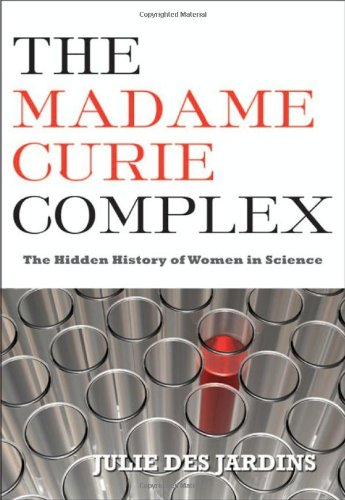 Madame Curie Complex : The Hidden History of Women in Science  2010 edition cover