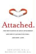 Attached The New Science of Adult Attachment and How It Can Help You Find - And Keep - Love N/A edition cover