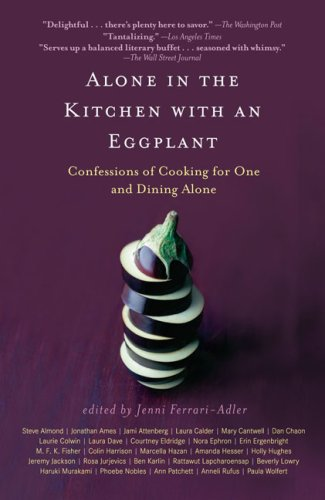 Alone in the Kitchen with an Eggplant Confessions of Cooking for One and Dining Alone N/A edition cover