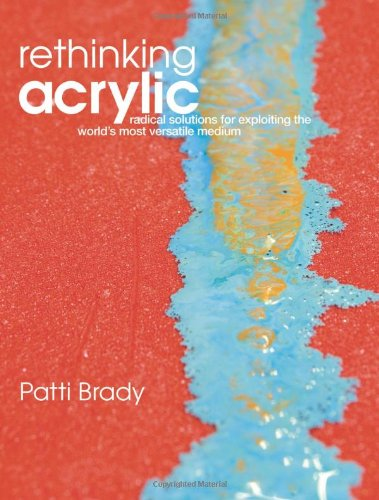 Rethinking Acrylic Radical Solutions for Exploiting the World's Most Versatile Medium  2008 edition cover
