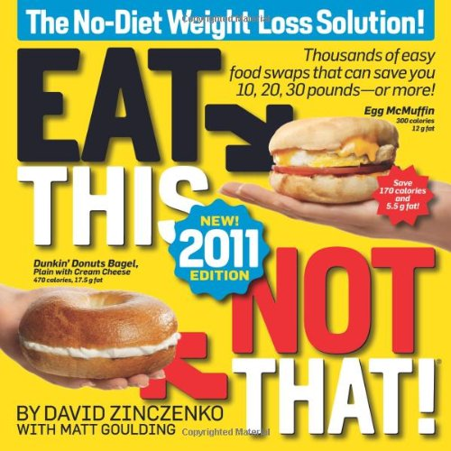 Eat This, Not That! 2011 Thousands of Easy Food Swaps That Can Save You 10, 20, 30 Pounds--Or More!  2010 9781605293134 Front Cover