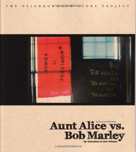 Aunt Alice vs. Bob Marley My Education in New Orleans  2009 9781608010134 Front Cover