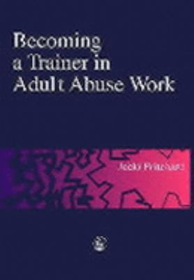 Becoming a Trainer in Adult Abuse Work A Practical Guide  2000 9781853029134 Front Cover