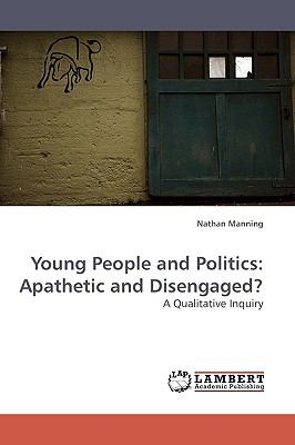 Young People and Politics Apathetic and Disengaged?  2009 9783838305134 Front Cover