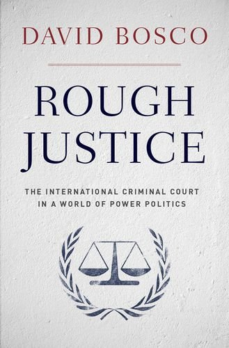 Rough Justice The International Criminal Court in a World of Power Politics  2014 edition cover