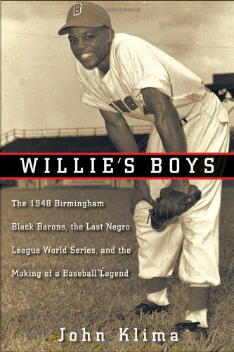 Willie's Boys The 1948 Birmingham Black Barons, the Last Negro League World Series, and the Making of a Baseball Legend  2009 edition cover