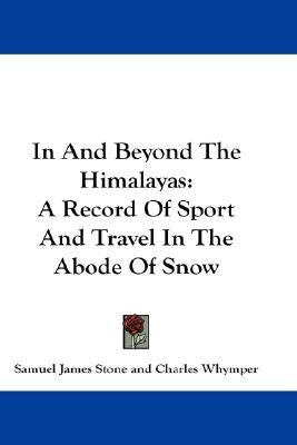In and Beyond the Himalayas A Record of Sport and Travel in the Abode of Snow N/A 9780548174135 Front Cover
