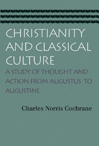 Christianity and Classical Culture A Study of Thought and Action from Augustus to Augustine  2003 (Reprint) 9780865974135 Front Cover