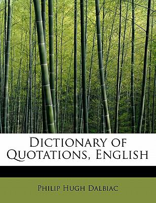Dictionary of Quotations, English  N/A 9781115625135 Front Cover