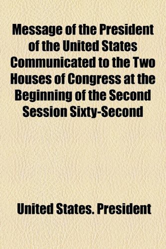 Message of the President of the United States Communicated to the Two Houses of Congress at the Beginning of the Second Session Sixty-Second  2010 edition cover