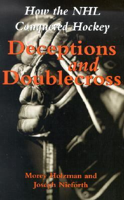 Deceptions and Doublecross How the NHL Conquered Hockey  2002 9781550024135 Front Cover