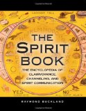 The Spirit Book: The Encyclopedia of Clairvoyance, Channeling and Spirit Communication: The Encyclopedia of Clairvoyance, Channelling, and Spirit Communication N/A edition cover