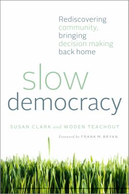 Slow Democracy Rediscovering Community, Bringing Decision Making Back Home  2012 edition cover