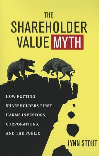 Shareholder Value Myth How Putting Shareholders First Harms Investors, Corporations, and the Public  2012 edition cover