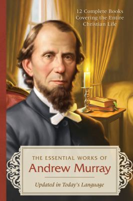 Essential Works of Andrew Murray 12 Complete Books Covering the Entire Christian Life N/A edition cover