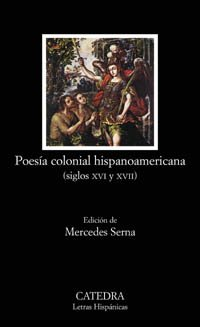 Poesia Colonial Hispanoamericana, Siglos XVI y XVII/ Colonial Hispanoamerican Poetry, XVI and XVII Century: 1st 2004 9788437621135 Front Cover