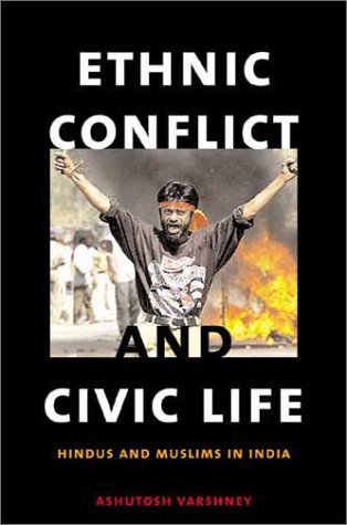 Ethnic Conflict and Civic Life Hindus and Muslims in India 2nd 2003 edition cover