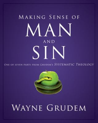 Making Sense of Man and Sin One of Seven Parts from Grudem's Systematic Theology N/A edition cover