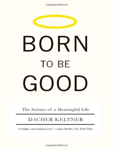 Born to Be Good The Science of a Meaningful Life  2010 edition cover