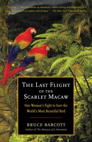 Last Flight of the Scarlet Macaw One Woman's Fight to Save the World's Most Beautiful Bird N/A edition cover