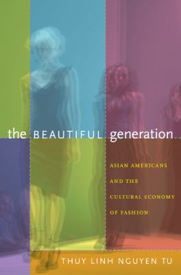 Beautiful Generation Asian Americans and the Cultural Economy of Fashion  2011 edition cover